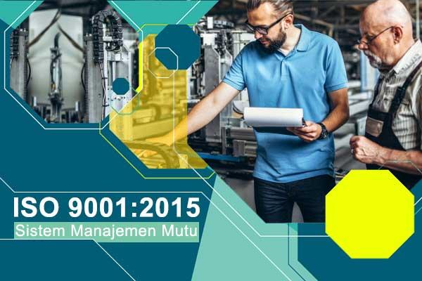 Mengenal Sertifikasi ISO 9001 2015 Sistem Manajemen Mutu